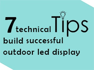 7 technical tips build successful outdoor led display